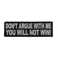 Don't Argue With Me You Will Not Win Patch | Embroidered Patches
