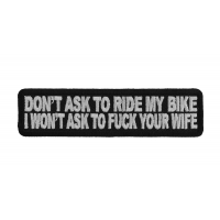Don't Ask To Ride My Bike I Won't Ask To Fuck Your Wife Patch