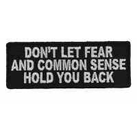 Dont Let Fear And Common Sense Hold You Back Patch | Embroidered Patches