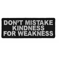 Don't Mistake Kindness For Weakness Patch | Embroidered Patches