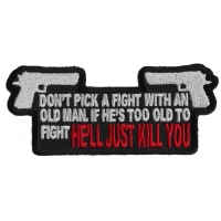 Don't Pick A Fight With An Old Man Patch | US Military Veteran Patches
