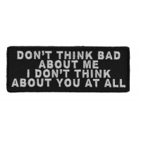 Don't Think Bad About Me I Don't Think About You At All Patch