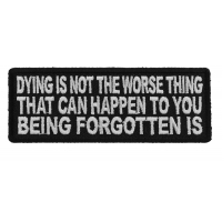 Dying Is Not The Worse Thing That Can Happen To You Being Forgotten Is Veteran Soldier Patch