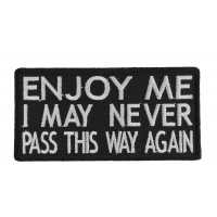 Enjoy Me I May Never Pass This Way Again Patch | Embroidered Patches
