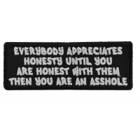Everybody Appreciates Honesty until You are Honest with them, Then You are An Asshole Patch