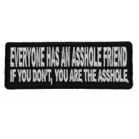 Everyone Has An Asshole Friend If You Don't You Are The Asshole Patch
