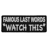 Famous Last Words WATCH THIS Patch | Embroidered Patches