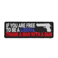 Free To Be Liberal Thank A Man With A Gun Patch | US Military Veteran Patches