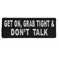 Get On Grab Tight And Don't Talk Biker Patch | Embroidered Patches