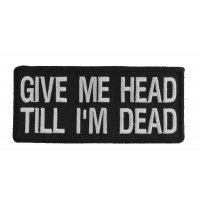 Give Me Head Till I'm Dead Patch | Embroidered Patches