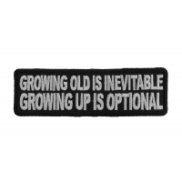 Growing Old Is Inevitable Growing Up Is Optional Patch | Embroidered Patches
