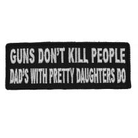 Guns Don't Kill People Dad's With Pretty Daughters Do Patch | Embroidered Patches