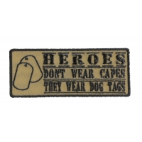Heroes Don't Wear Capes They Wear Dog Tags Small Patch Desert Black