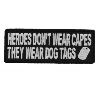 Heroes Don't Wear Capes They Wear Dog Tags Patch | US Military Veteran Patches