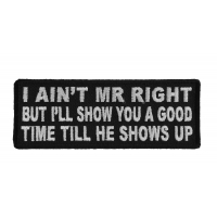 I Ain't Mr Right But I'Ill Show You A Good Time Till He Shows Up Patch | Embroidered Patches