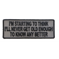 I Am Starting To Think I Will Never Be Old Enough To Know Better Patch