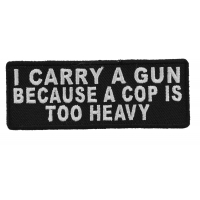 I Carry A Gun Because A Cop Is Too Heavy Patch | Embroidered Patches