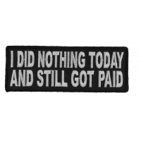 I Did Nothing Today And Still Got Paid Patch | Embroidered Patches