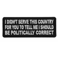 I didn't serve this country for you to tell me I should be politically correct Patch