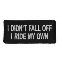 I Didn't Fall Off I Ride My Own Patch | Embroidered Patches