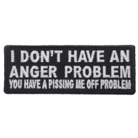I Don't Have An Anger Problem You Have A Pissing Me Off Problem Patch | Embroidered Patches