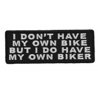 I Don't Have My Own Bike But I Do Have My Own Biker Patch | Embroidered Patches