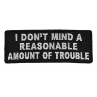 I Don't Mind A Reasonable Amount Of Trouble Patch | Embroidered Patches