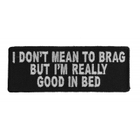I Don't Mean To Brag But I'm I Really Good In Bed Patch