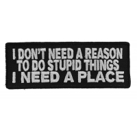 I Don't Need A Reason To Do Stupid Things Patch | Embroidered Patches