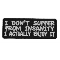 I Don't Suffer From Insanity I Actually Enjoy It Fun Patch | Embroidered Patches