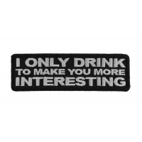 I Drink To Make You More Interesting Patch