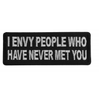 I Envy People Who Have Never Met You Patch