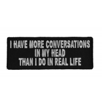 I Have More Conversations In My Head Than I Do In Real Life Patch | Embroidered Patches
