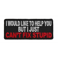 I Just Can't Fix Stupid Patch | Embroidered Patches