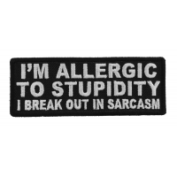 I'm Allergic To Stupidity I Break Out In Sarcasm Patch