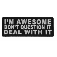 I'm Awesome Don't Question It Deal With It Patch | Embroidered Patches