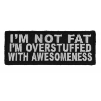 I'm Not Fat I'm Overstuffed With Awesomeness Patch   Embroidered Patches