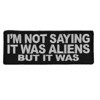 I'm Not Saying It Was Aliens But It Was Patch