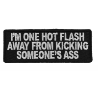 I'm One Hot Flash Away From Kicking Someone's Ass Patch