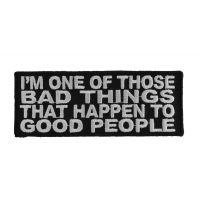 I'm One Of Those Bad Things That Happen To Good People Patch