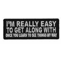 I'm Really Easy to Get Along With Once You Learn to See Things My Way Patch