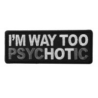 I'm Way too Hot Patch Psychotic