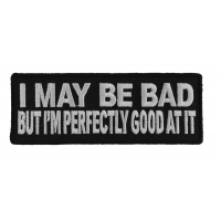 I May Be Bad But I'm Good At It Patch | Embroidered Patches