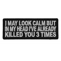 I May Look Calm But I Killed You Three Times Fun Patch | Embroidered Patches