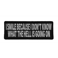 I Smile Because I Don't Know What Is Going On Patch | Embroidered Patches