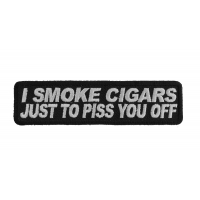 I Smoke Cigars Just To Piss You Off Patch | Embroidered Patches