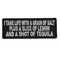 I Take Life With A Grain Of Salt Slice Of Lemon And Shot Of Tequila Patch | Embroidered Patches