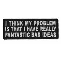 I Think My Problem Is That I Have Really Fantastic Bad Ideas Patch | Embroidered Patches
