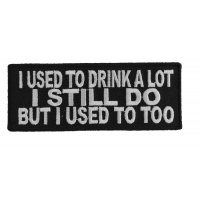 I Used To Drink A Lot I Still Do But I Used To Too Patch