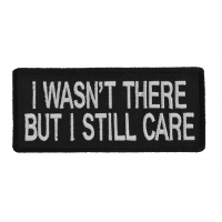 I Wasn't There But I Still Care Patch | US Military Vietnam Veteran Patches
